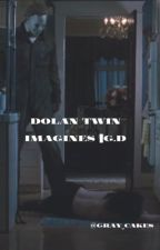 • Dolan twin Imagines • by Gray_Cakes