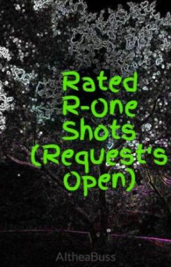 Rated R-One Shots (Request's Open)