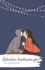 Zakochana Buntowniczka by Onelovesong