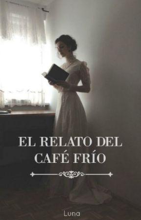 El relato del café frío. by Boring-Princess