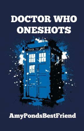 Doctor Who One Shots by AmyPondsBestFriend