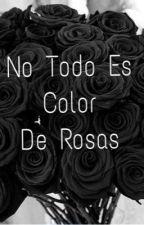 No todo es color de rosas. by CreepyGirl_nwn
