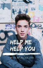 Help Me Help You ( A Daniel Seavey Fanfic) by its_me_all_the_time