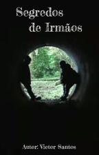Segredos de Irmãos by VictorSantos98