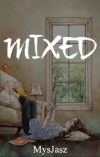 MIXED (Completed) by _mysteRiousGIrl_jAsZ