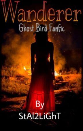 Wanderer ~Ghost Bird Fanfic by StAl2LiGhT