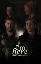 """I'm Here"" → Thor | Loki by IkkiFigueroa23"