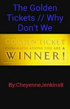 The Golden Tickets // Why Don't We by joyful2WDW