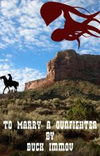 To Marry a Gunfighter:  A Western Romance by marionpatton