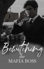 Bewitching the Mafia Boss by DyosaniHades69