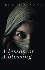 Its Either A Lesson Or A Blessing. by princessdeeja