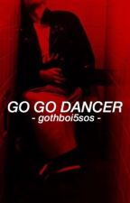 Go Go Dancer // muke by gothboi5sos