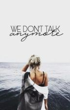 We Don't Talk Anymore | ✓ by sayhellokk