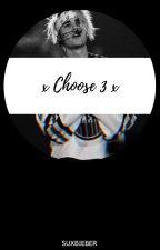 x Choose x 3 ZAKOŃCZONE by suxbieber