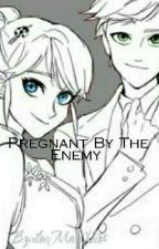 Pregnant By The Enemy  by ilovMariNior