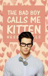The Bad Boy Calls Me Kitten by HessianKills
