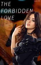 The Forbidden Love || Camren  by DramaQueenBitches99
