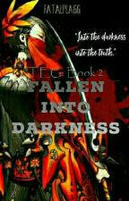 TEG Book 2: Fallen into Darkness by FatalPlagg