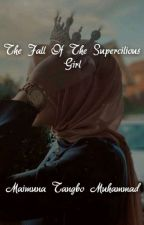THE FALL OF THE SUPERCILIOUS GIRL  ( Completed ) by therealgoodgirl_mtm