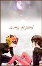 [+18] Amor de papel - || Marichat/Adrienette || by Marichat8989