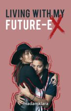 Living With My Future-Ex °[KathNiel] ✓COMPLETE by MadamKlara
