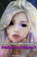 The Cristal Werewolf 2 : Prieten sau Dusman ? by DanielaMihaluta