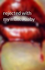 rejected with my mates baby by killer0vampire