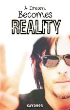A dream becomes reality (norman reedus fan fiction) by Kay0993
