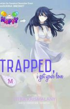 Trapped. I got your love by CitraKrismalany