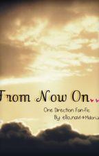 From now on. (1D Fan-fiction) by ello_navi