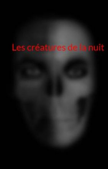 Les créatures de la nuit (Terminée)