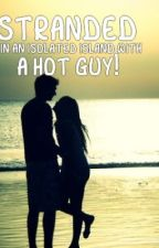 Stranded In An Isolated Island with a Hot Guy! [ON HOLD] by iamanonymous