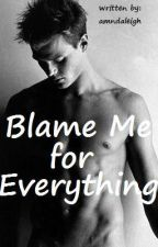 Blame me for Everything (boyxboy) by amndaleigh