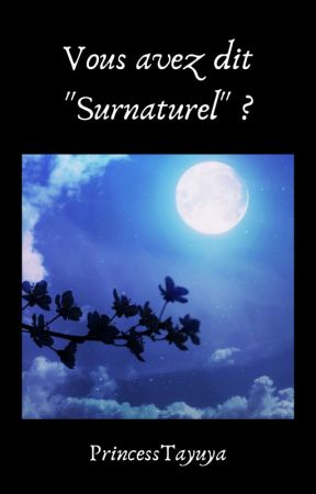 "Vous avez dit ""Surnaturels"" ? by PrincessTayuya"