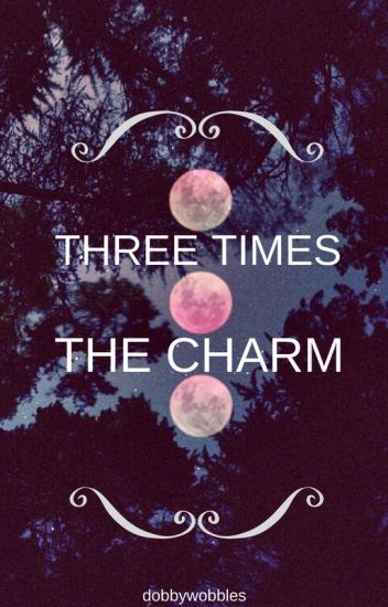 Three Times The Charm [Book 3: Teen Wolf]