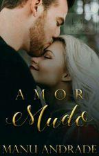 ( COMPLETO )Amor Mudo by manuhzinhaandrade