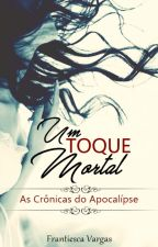Um toque mortal - As crônicas do apocalipse #EFCW by Frantiesca_Vargas