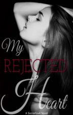My Rejected Heart by soccerluv4