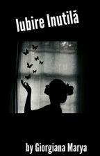Iubire Inutilă by GiorgianaMarya