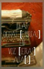 Ideas dichas [escritas] en voz [letras] alta[s] by GianyAguilera