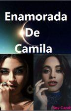 Enamorada De Camila (Camren G!P) /Pausada/ by Soy_Candy