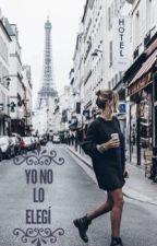 Yo No Lo Elegí (PAUSADA) by san-01