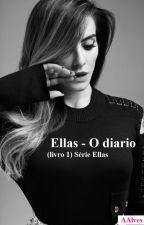 Ellas - O diario ( Livro 1 ) Série Ellas. ( +16)  COMPLETO by AnaReginaAlves