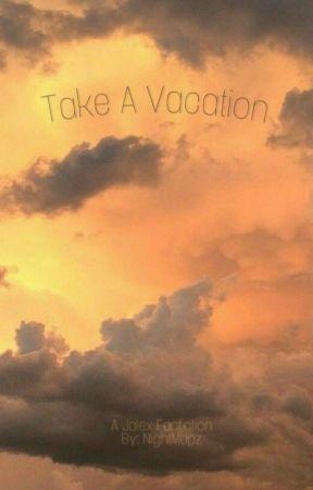 Take A Vacation✦Jalex by NightMapz