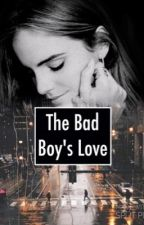 The Bad Boy's Love || Elithefangirl #Wattys2018 by Elithefangirl