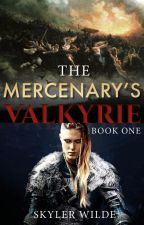 The Mercenary's Valkyrie by Skyler_Wilde