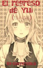 El regreso de Yui (Yui X Ayato) [TERMINADA] by Gamesloka