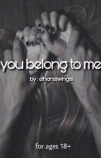 You belong to me | E.D. by ethansswingss
