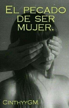 El Pecado De Ser Mujer. by CinthyyGM