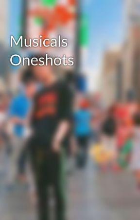 Musicals Oneshots by TylerDanish
